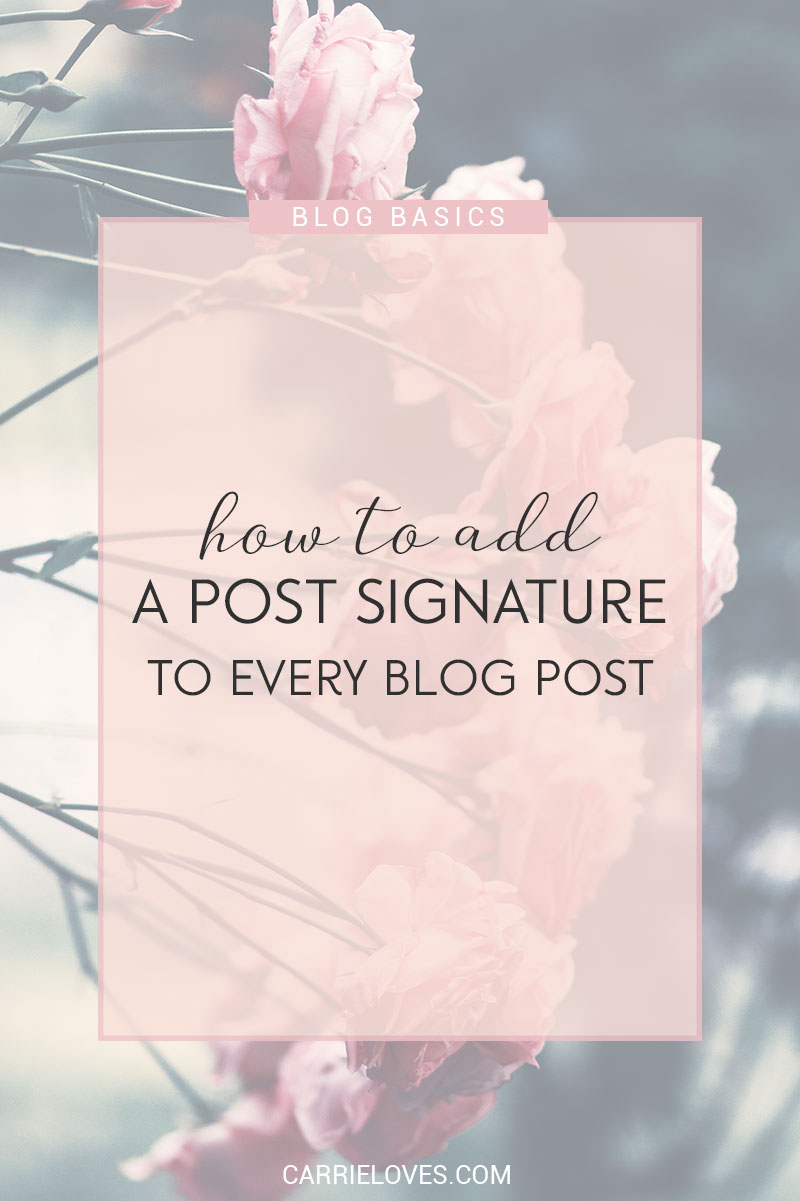 How to add a signature to every blog post - Carrie Loves Blog
