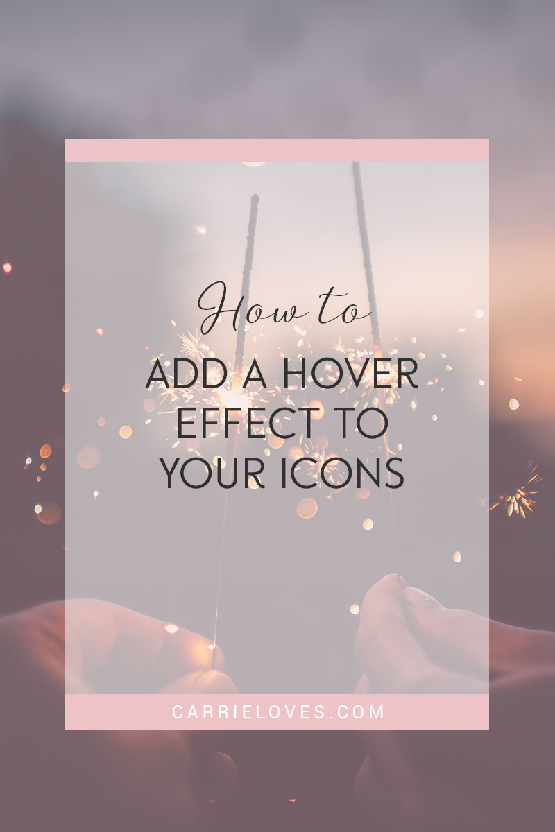 How to add hover effect to icons - Carrie Loves blog