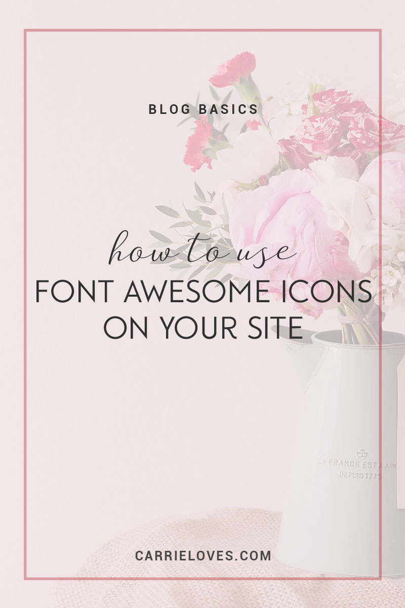 How to use font awesome icons on your site - Carrie Loves Blog