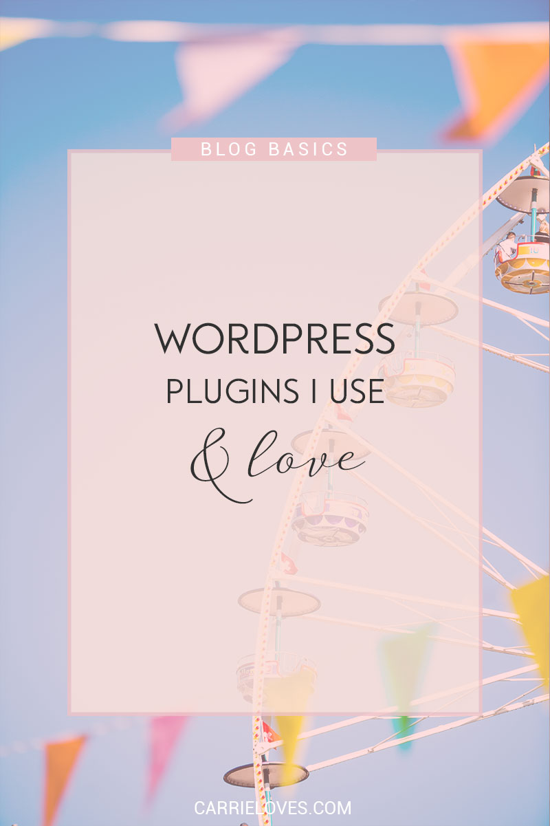 WordPress plugins I use and love - Carrie Loves Blog