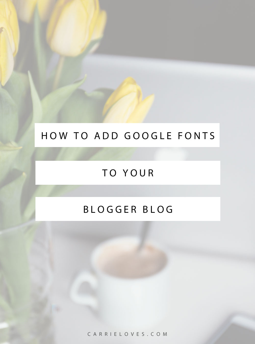 How to add Google fonts to your Blogger blog - Carrie Loves Blog