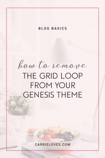 How to remove the grid loop from your Genesis theme - Carrie Loves Blog