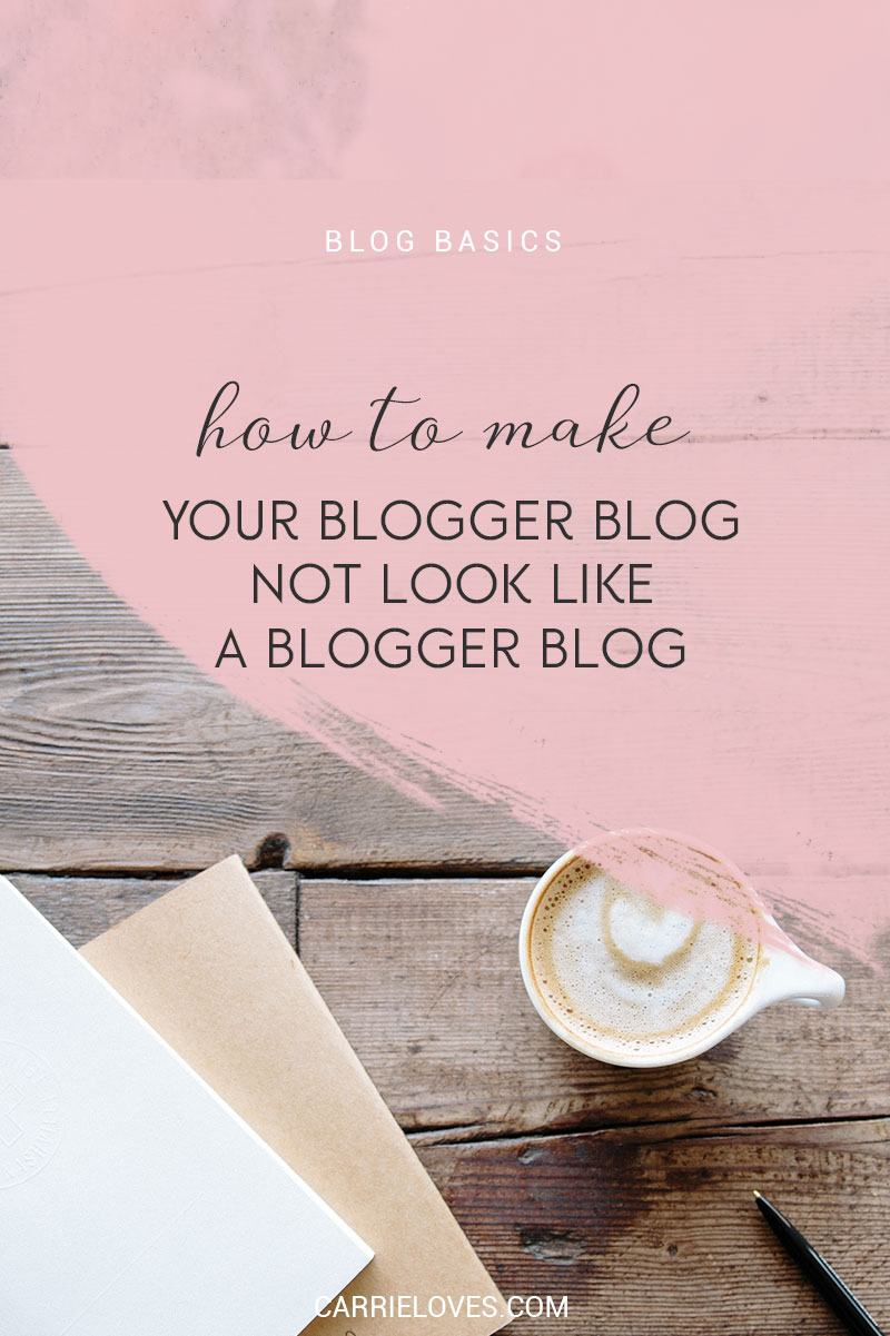 How to un-blogger your blog - Carrie Loves Blog