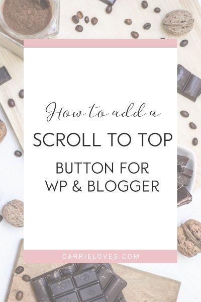 How to add a scroll to top button to your site - Carrie Loves Blog