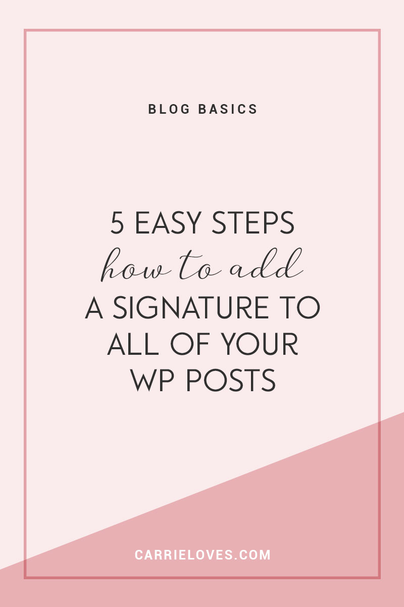 How to add a signature to your WordPress blog posts - Carrie Loves Blog