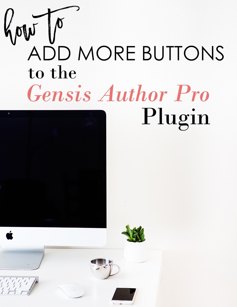 Genesis Author Pro how to add more buttons - Carrie Loves Blog